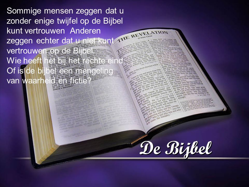 Sommige mensen zeggen dat u zonder enige twijfel op de Bijbel kunt vertrouwen Anderen zeggen echter dat u niet kunt vertrouwen op de Bijbel.