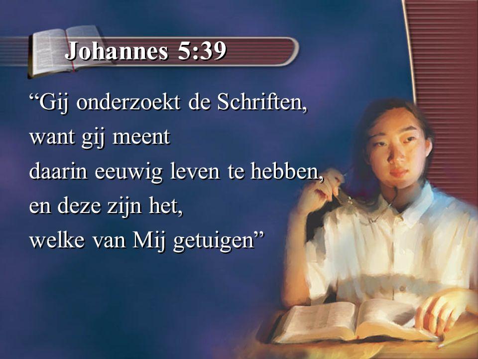 Johannes 5:39 Gij onderzoekt de Schriften, want gij meent