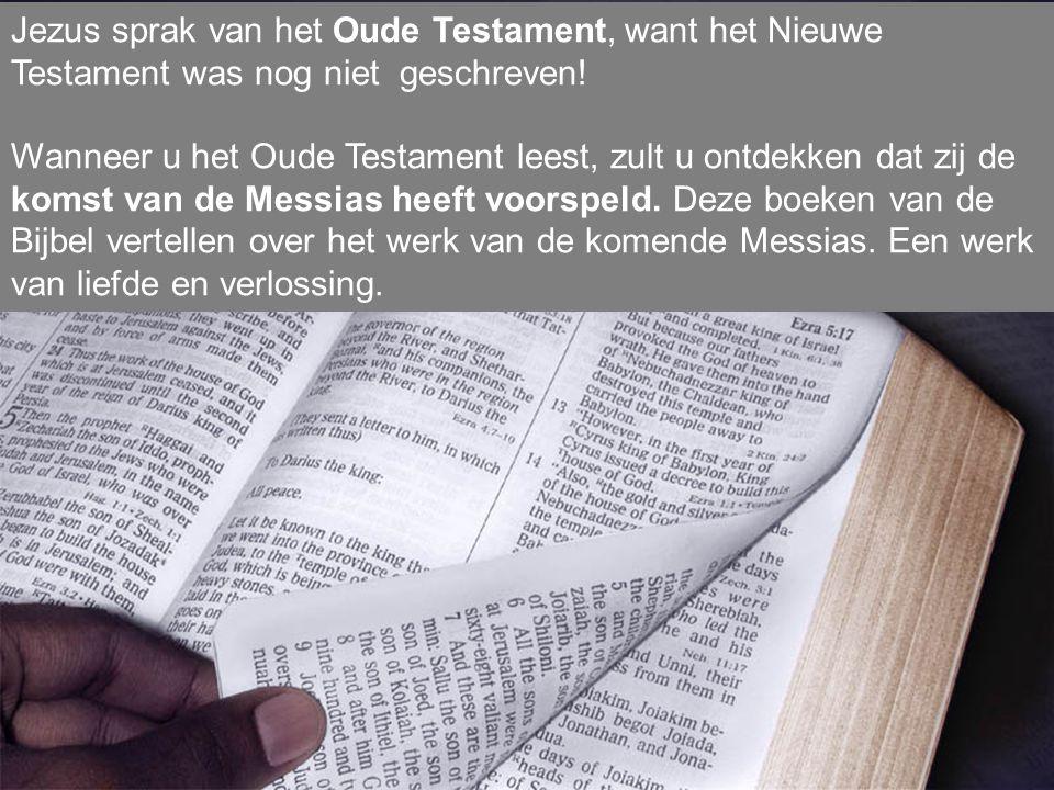 Jezus sprak van het Oude Testament, want het Nieuwe Testament was nog niet geschreven!