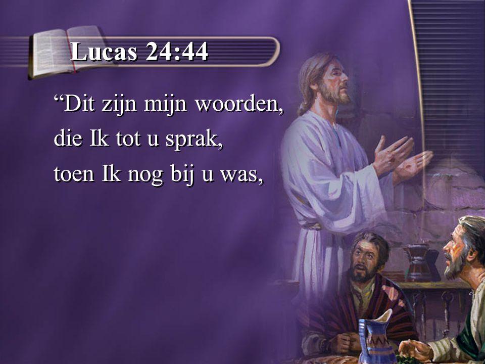 Lucas 24:44 Dit zijn mijn woorden, die Ik tot u sprak,