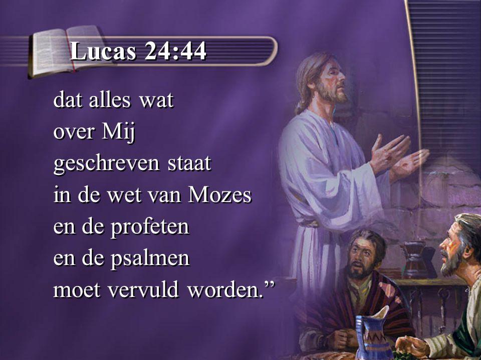 Lucas 24:44 dat alles wat over Mij geschreven staat