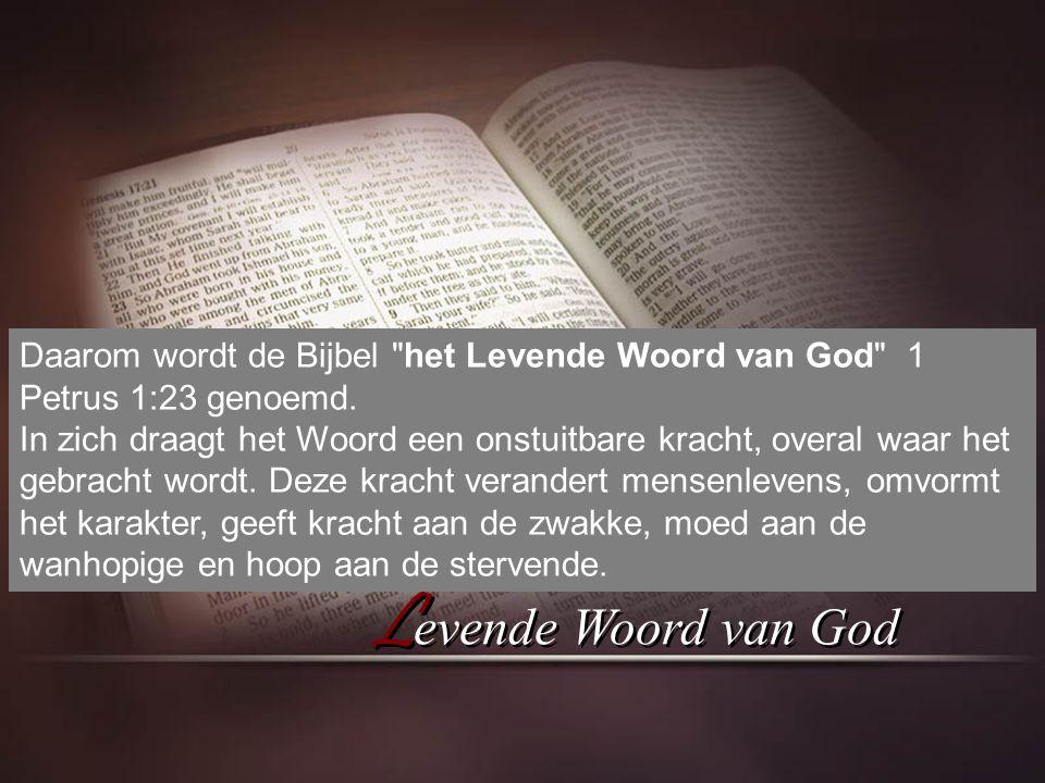 Daarom wordt de Bijbel het Levende Woord van God 1 Petrus 1:23 genoemd.