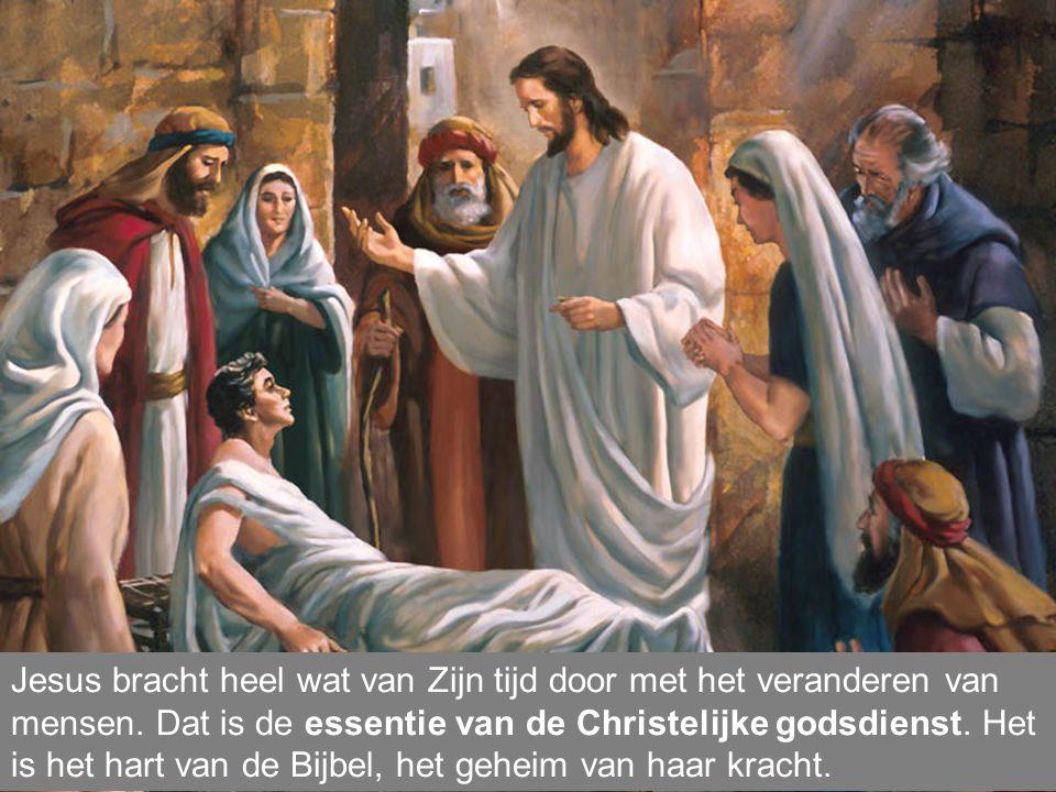 Jesus bracht heel wat van Zijn tijd door met het veranderen van mensen