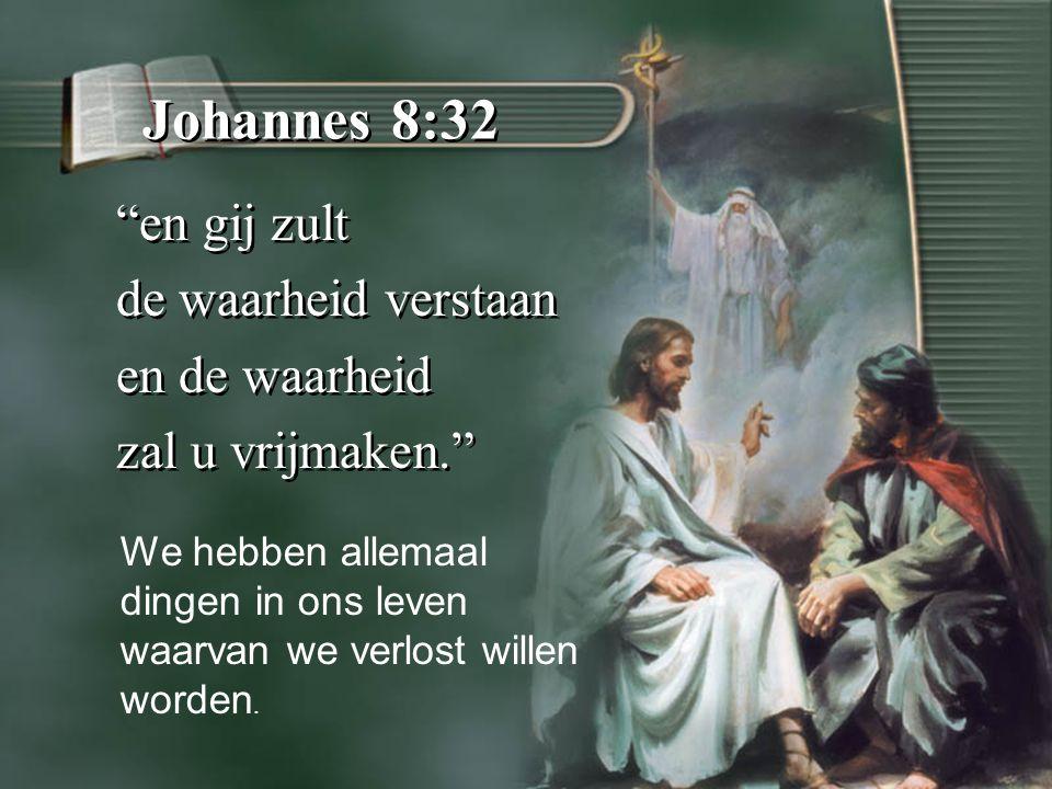 Johannes 8:32 en gij zult de waarheid verstaan en de waarheid