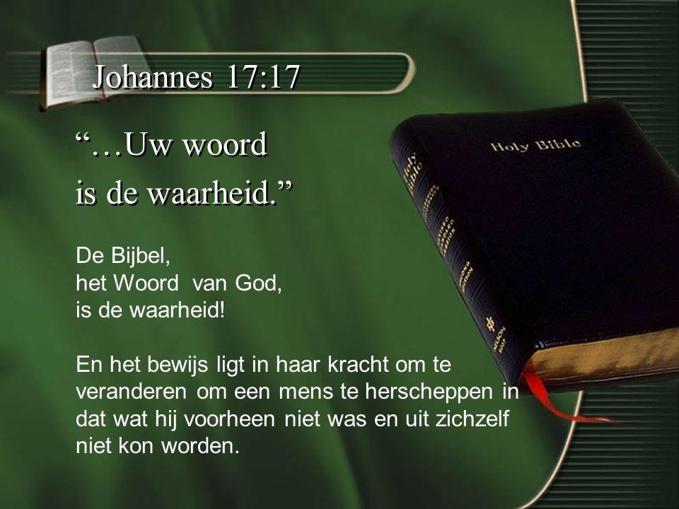 Johannes 17:17 …Uw woord is de waarheid. De Bijbel,