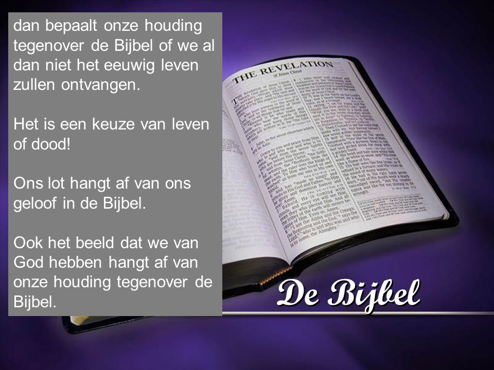 dan bepaalt onze houding tegenover de Bijbel of we al dan niet het eeuwig leven zullen ontvangen.