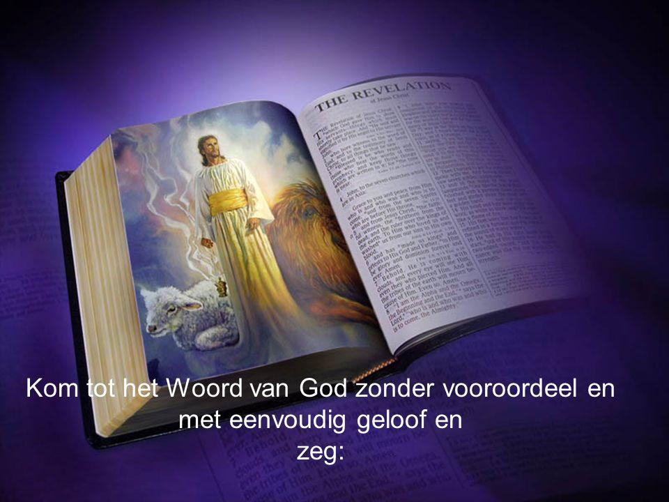 Kom tot het Woord van God zonder vooroordeel en met eenvoudig geloof en