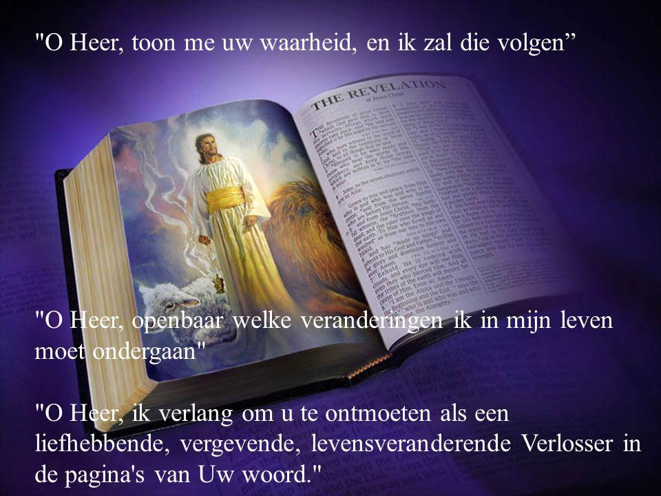 O Heer, toon me uw waarheid, en ik zal die volgen