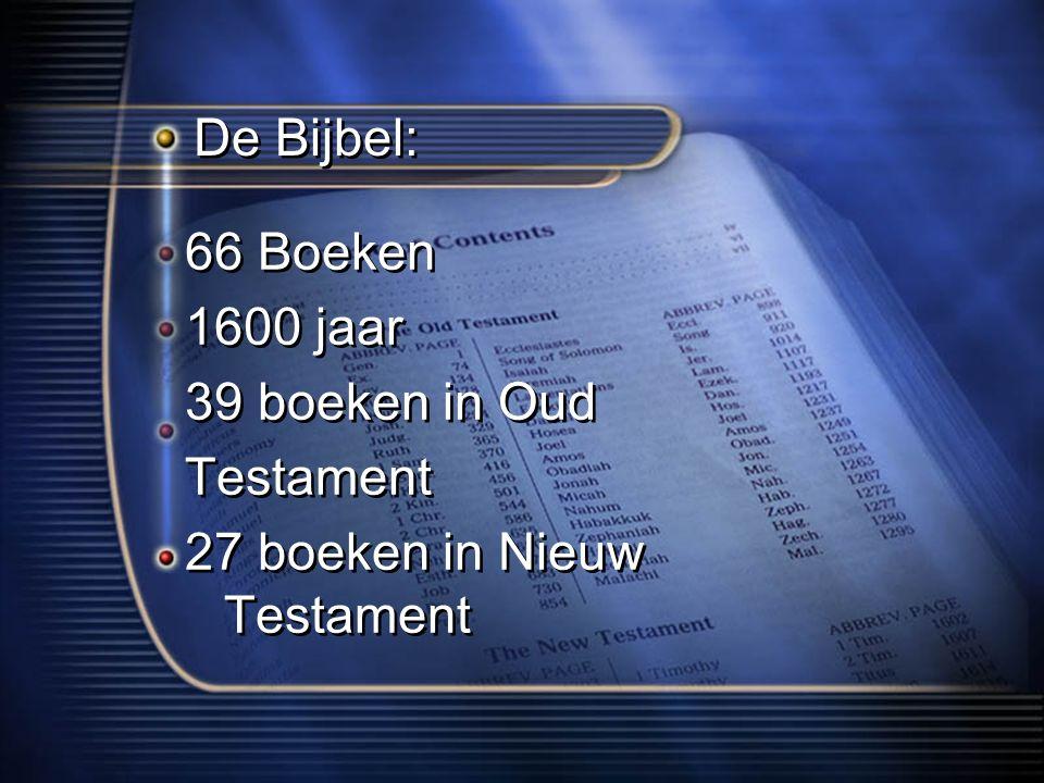 De Bijbel: 66 Boeken 1600 jaar 39 boeken in Oud Testament 27 boeken in Nieuw Testament