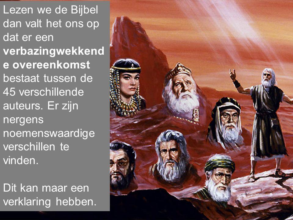Lezen we de Bijbel dan valt het ons op dat er een verbazingwekkende overeenkomst bestaat tussen de 45 verschillende auteurs. Er zijn nergens noemenswaardige verschillen te vinden.