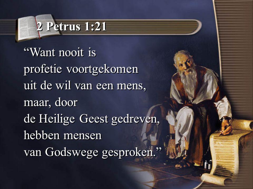 2 Petrus 1:21 Want nooit is. profetie voortgekomen. uit de wil van een mens, maar, door. de Heilige Geest gedreven,