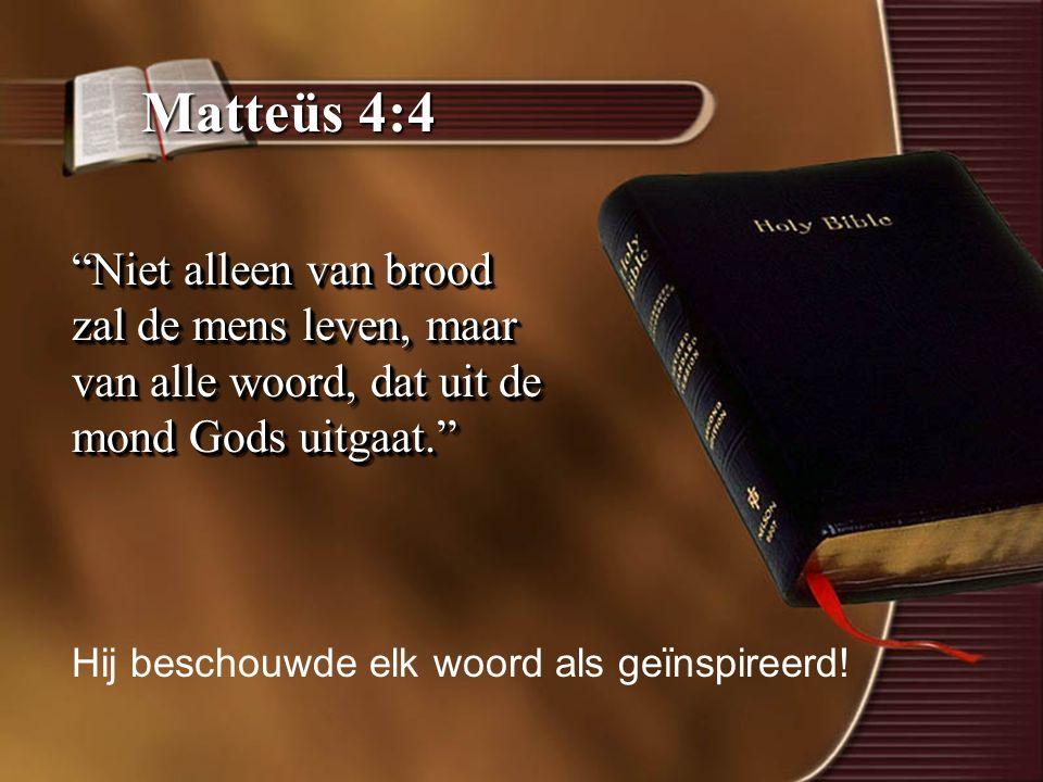 Matteüs 4:4 Niet alleen van brood zal de mens leven, maar van alle woord, dat uit de mond Gods uitgaat.