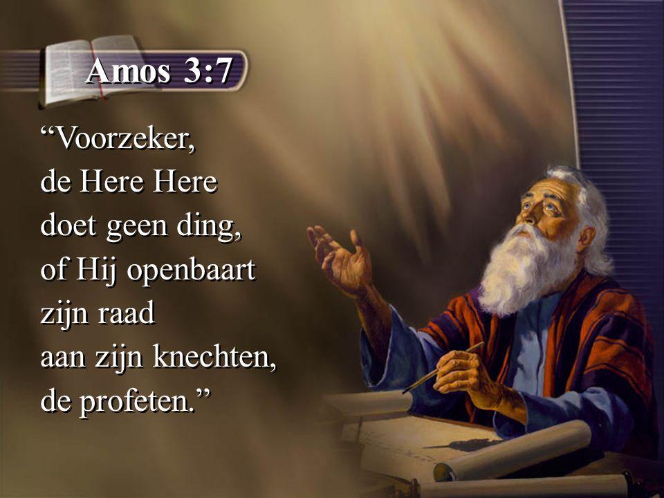 Amos 3:7 Voorzeker, de Here Here doet geen ding, of Hij openbaart