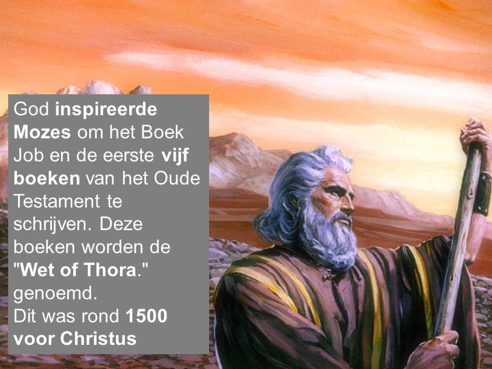 God inspireerde Mozes om het Boek Job en de eerste vijf boeken van het Oude Testament te schrijven. Deze boeken worden de Wet of Thora. genoemd.