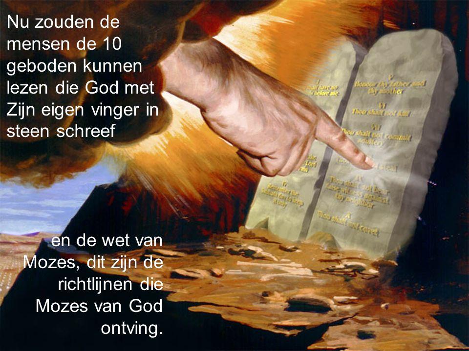Nu zouden de mensen de 10 geboden kunnen lezen die God met Zijn eigen vinger in steen schreef