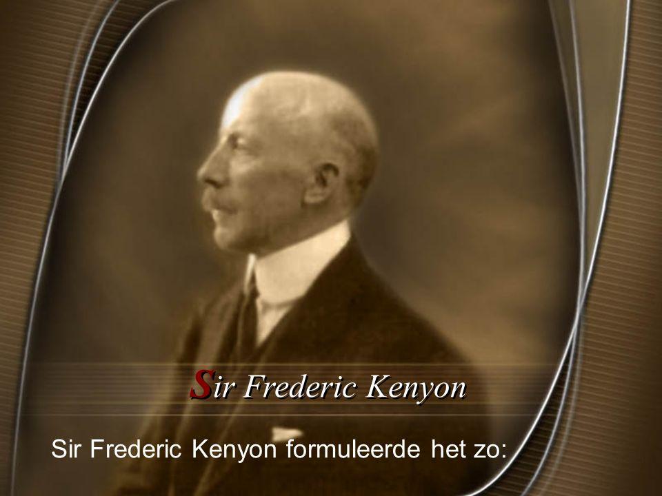 Sir Frederic Kenyon Sir Frederic Kenyon formuleerde het zo: