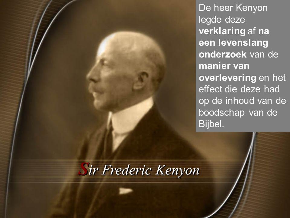 De heer Kenyon legde deze verklaring af na een levenslang onderzoek van de manier van overlevering en het effect die deze had op de inhoud van de boodschap van de Bijbel.
