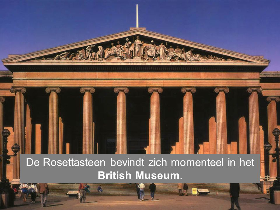 De Rosettasteen bevindt zich momenteel in het British Museum.