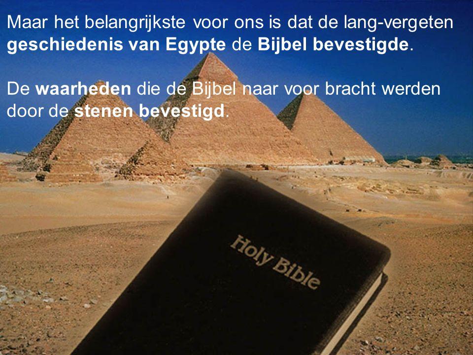 Maar het belangrijkste voor ons is dat de lang-vergeten geschiedenis van Egypte de Bijbel bevestigde.