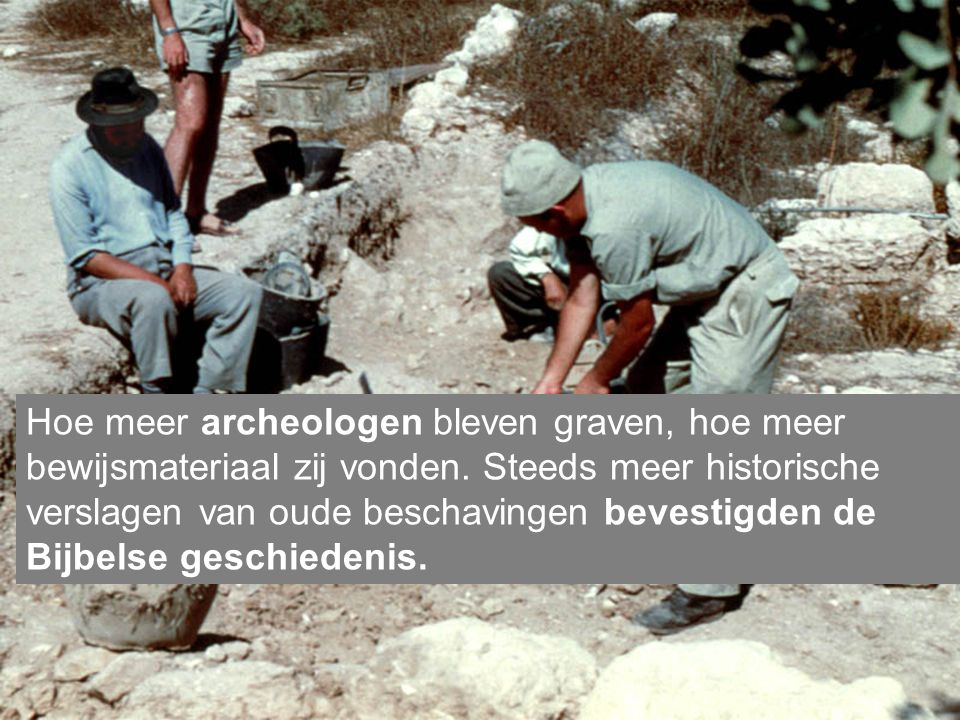 Hoe meer archeologen bleven graven, hoe meer bewijsmateriaal zij vonden.