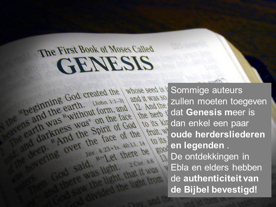 Sommige auteurs zullen moeten toegeven dat Genesis meer is dan enkel een paar oude herdersliederen en legenden .