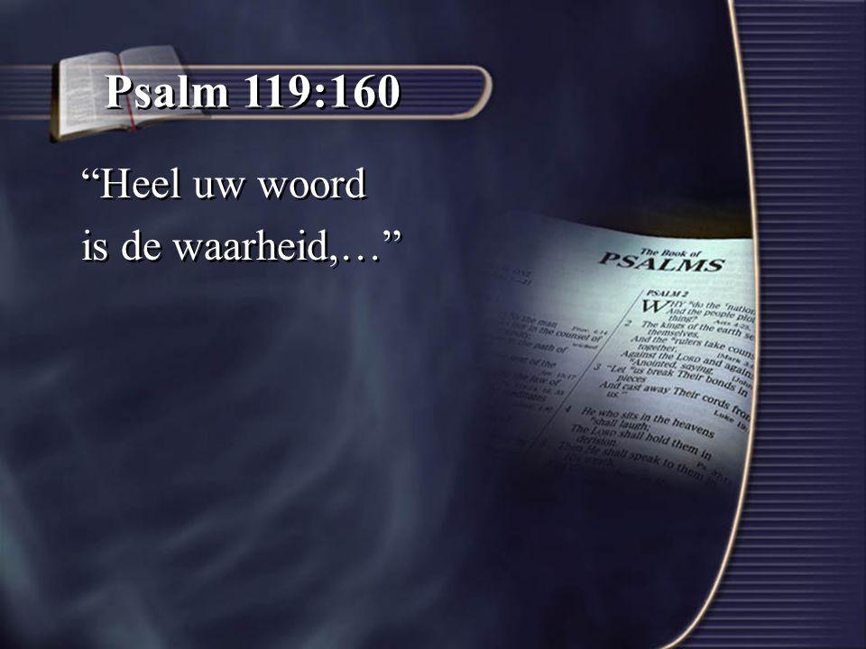 Psalm 119:160 Heel uw woord is de waarheid,…