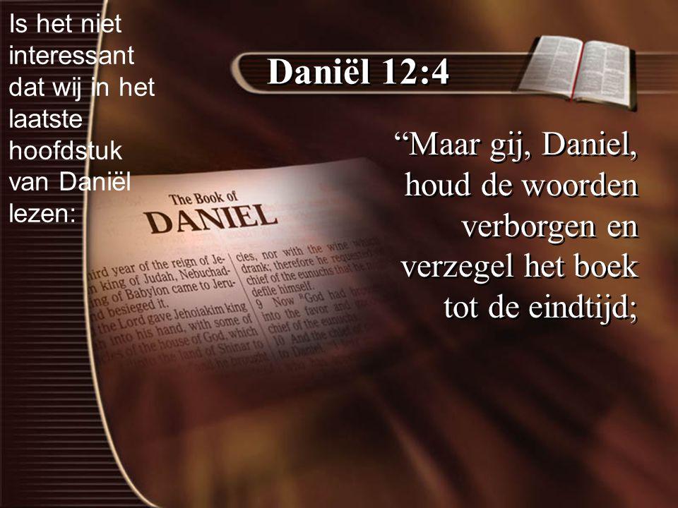 Is het niet interessant dat wij in het laatste hoofdstuk van Daniël lezen: