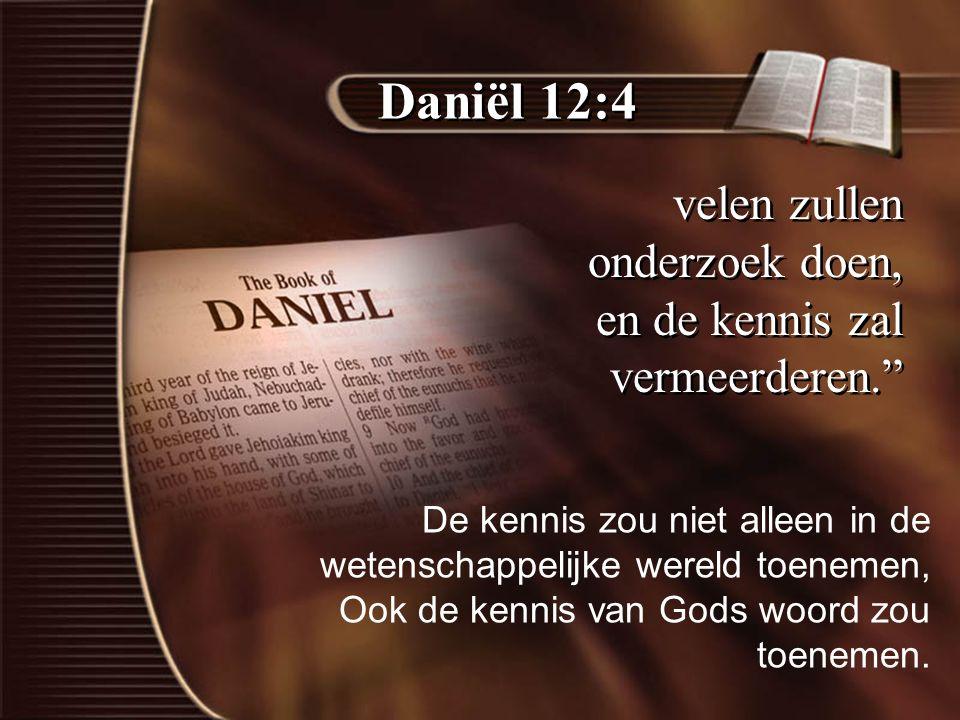 Daniël 12:4 velen zullen onderzoek doen, en de kennis zal vermeerderen. De kennis zou niet alleen in de wetenschappelijke wereld toenemen,