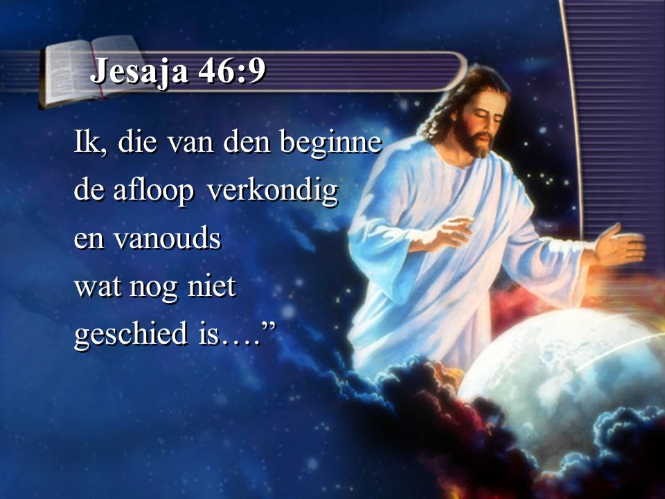 Jesaja 46:9 Ik, die van den beginne de afloop verkondig en vanouds