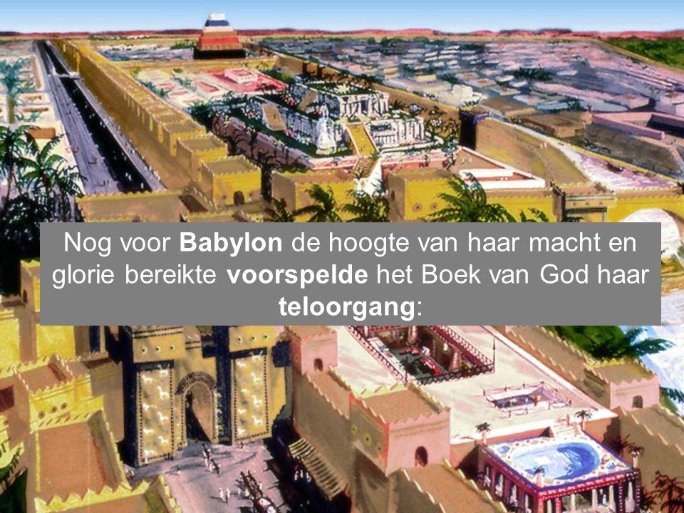 Nog voor Babylon de hoogte van haar macht en glorie bereikte voorspelde het Boek van God haar teloorgang: