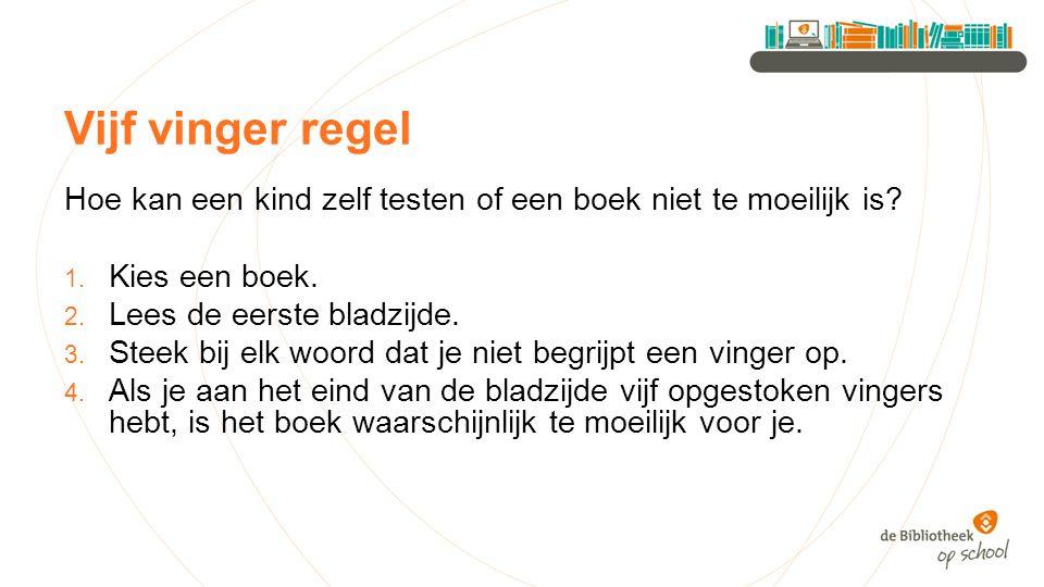 Vijf vinger regel Hoe kan een kind zelf testen of een boek niet te moeilijk is Kies een boek. Lees de eerste bladzijde.