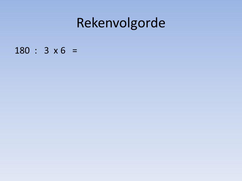 Rekenvolgorde 180 : 3 x 6 =