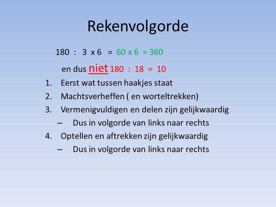 Rekenvolgorde 180 : 3 x 6 = 60 x 6 = 360 en dus niet 180 : 18 = 10