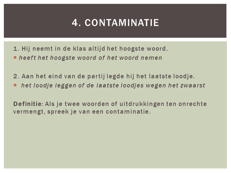 4. Contaminatie 1. Hij neemt in de klas altijd het hoogste woord.