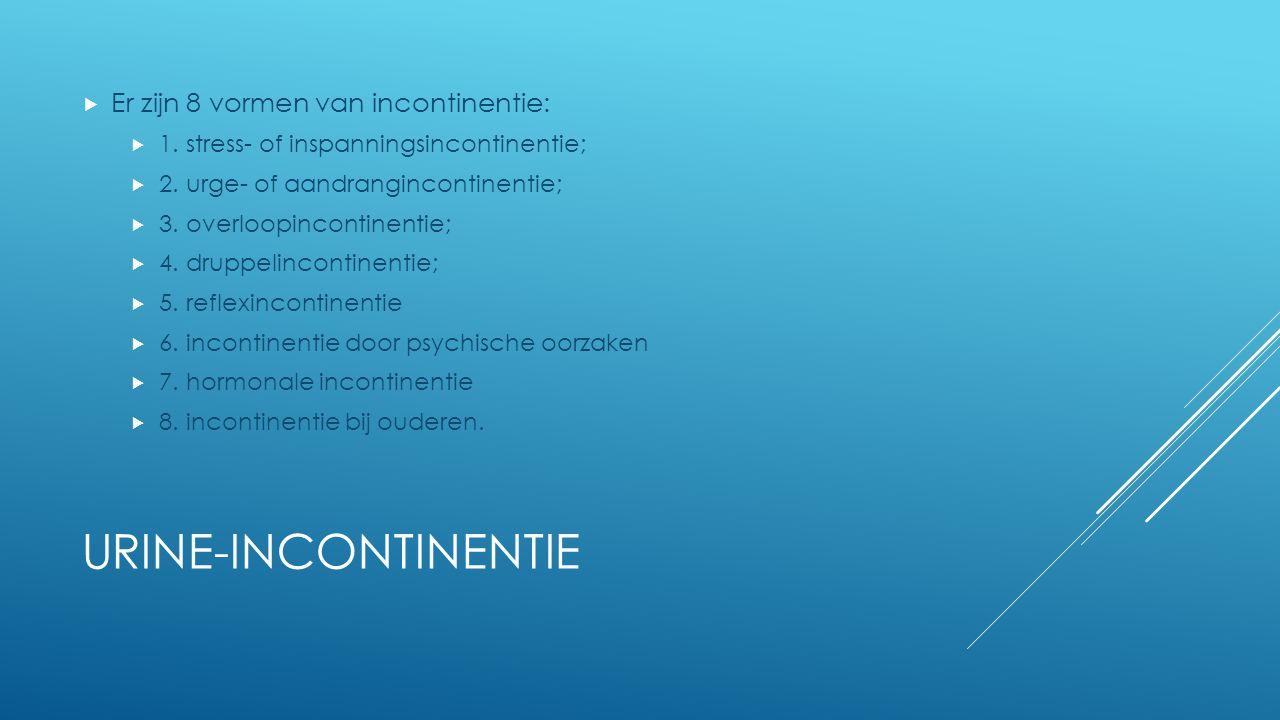 Urine-incontinentie Er zijn 8 vormen van incontinentie: