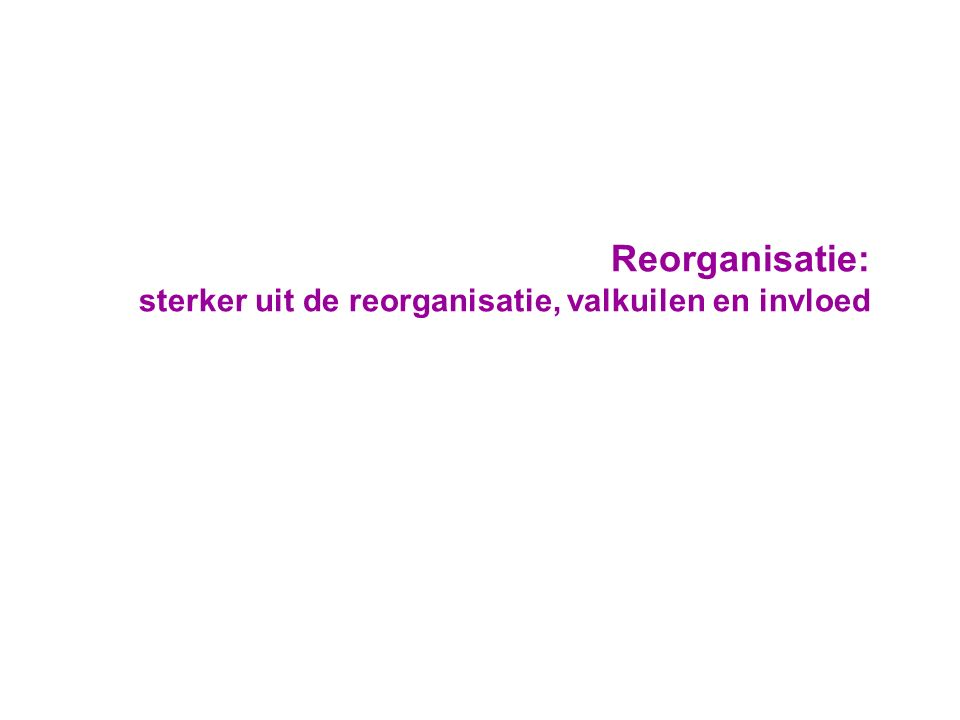 Reorganisatie: sterker uit de reorganisatie, valkuilen en invloed