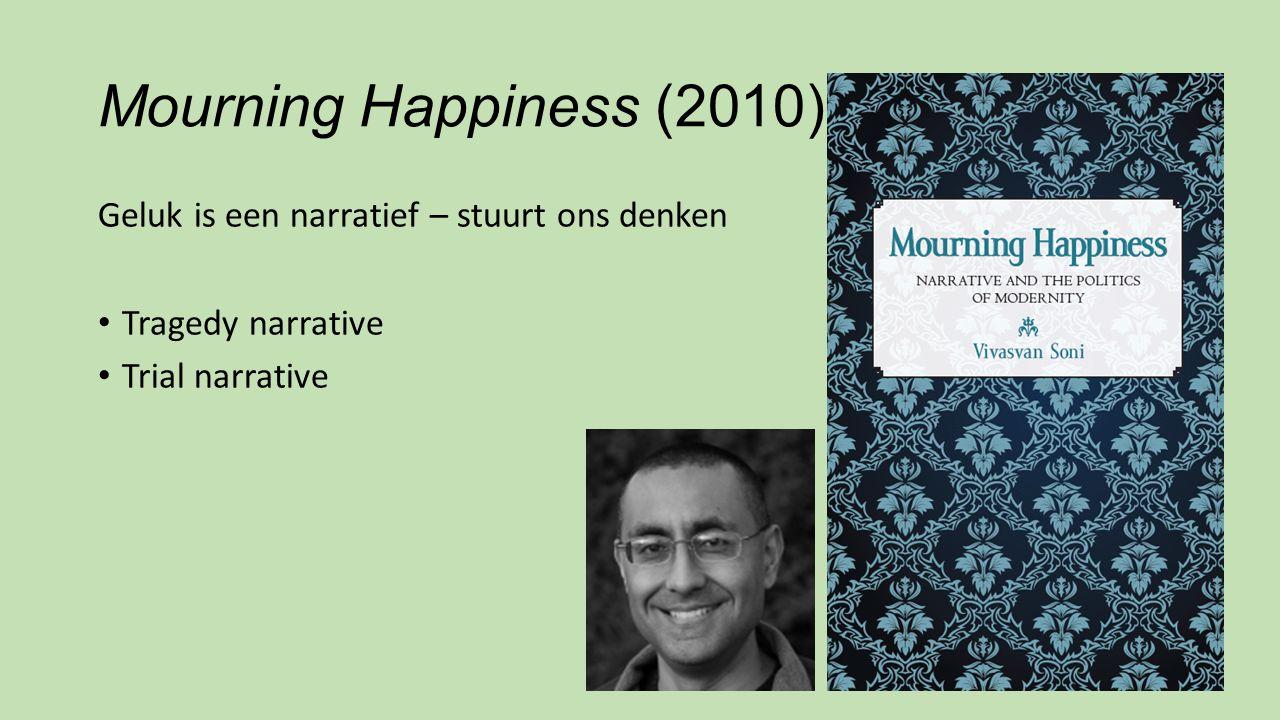 Mourning Happiness (2010) Geluk is een narratief – stuurt ons denken