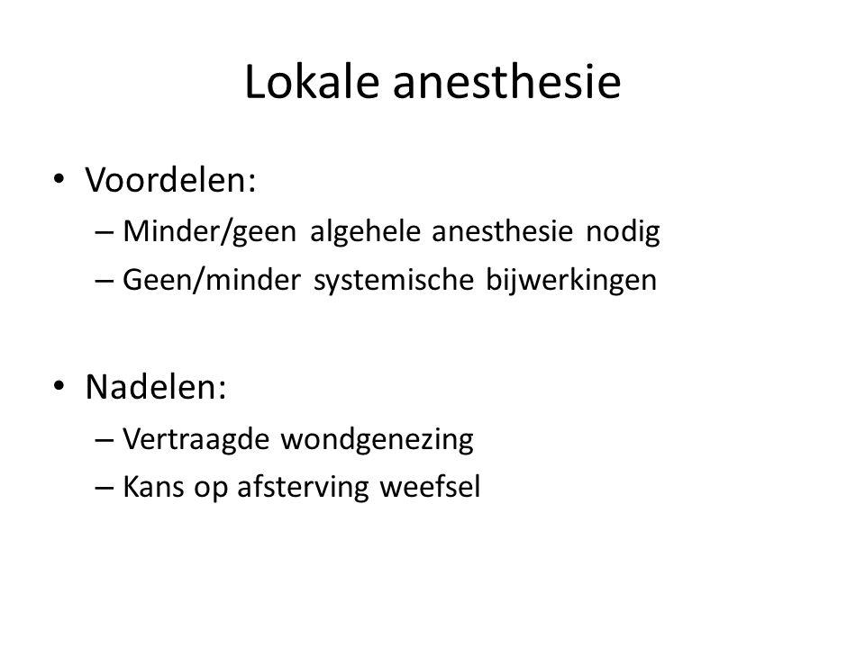 Lokale anesthesie Voordelen: Nadelen: