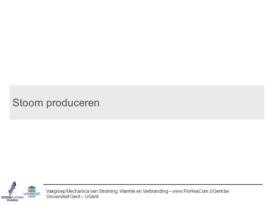 Stoom produceren Vakgroep Mechanica van Stroming, Warmte en Verbranding – www.FloHeaCom.UGent.be.