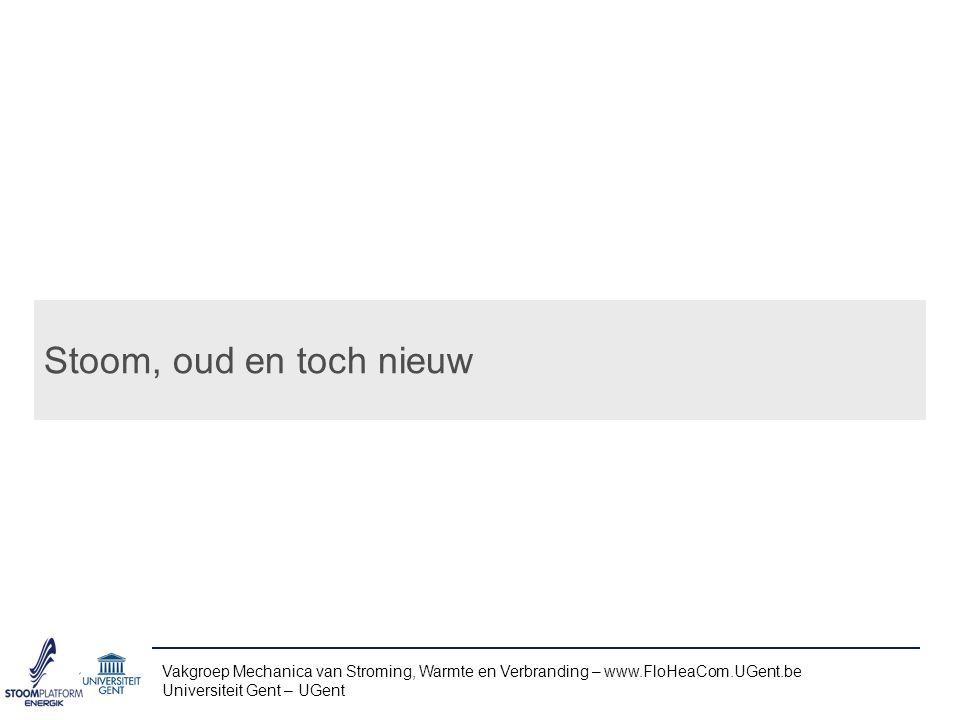 Stoom, oud en toch nieuw Vakgroep Mechanica van Stroming, Warmte en Verbranding – www.FloHeaCom.UGent.be.