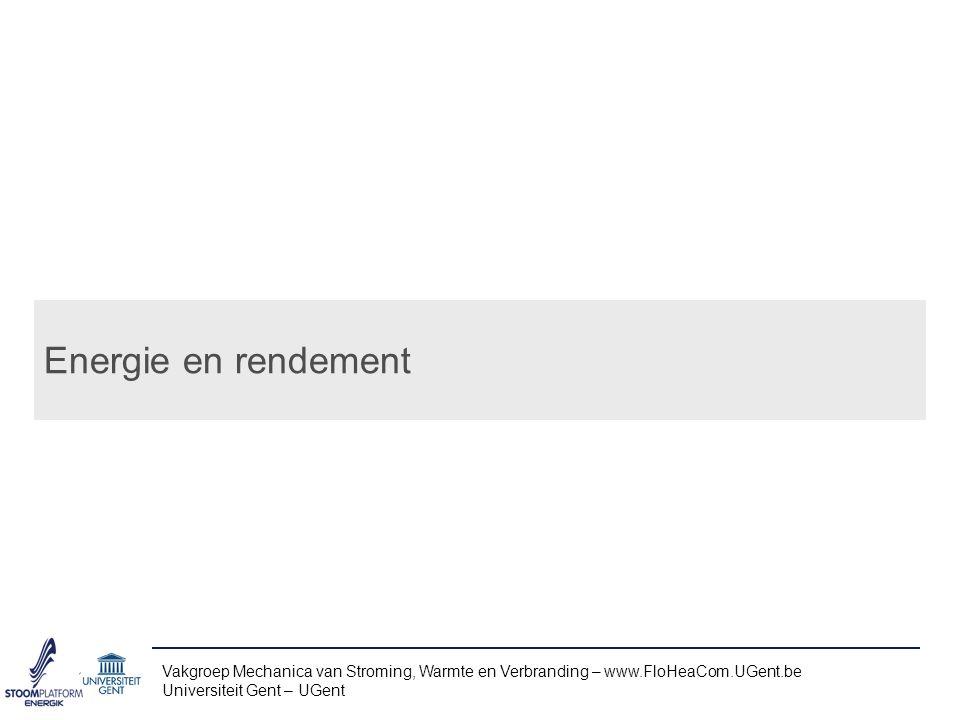 Energie en rendement Vakgroep Mechanica van Stroming, Warmte en Verbranding – www.FloHeaCom.UGent.be.