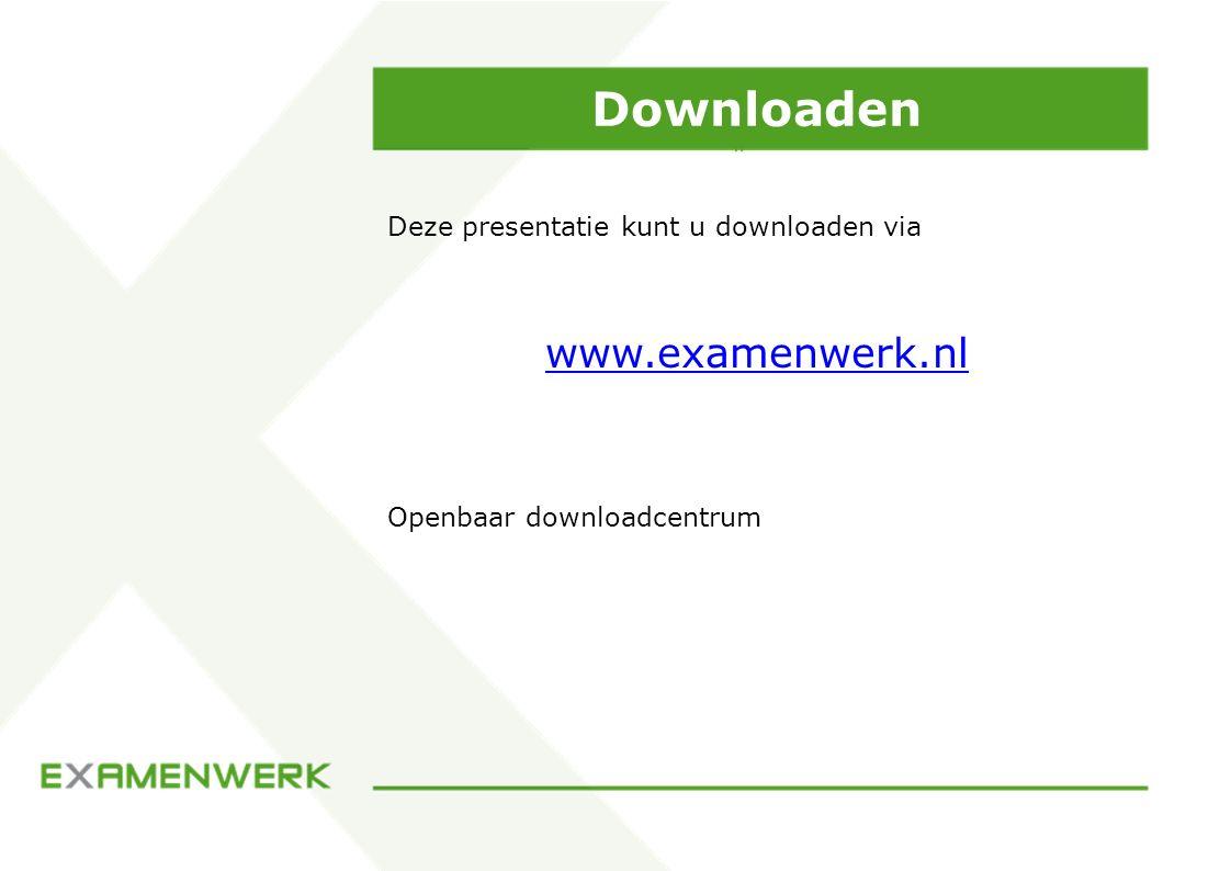 Downloaden www.examenwerk.nl Deze presentatie kunt u downloaden via