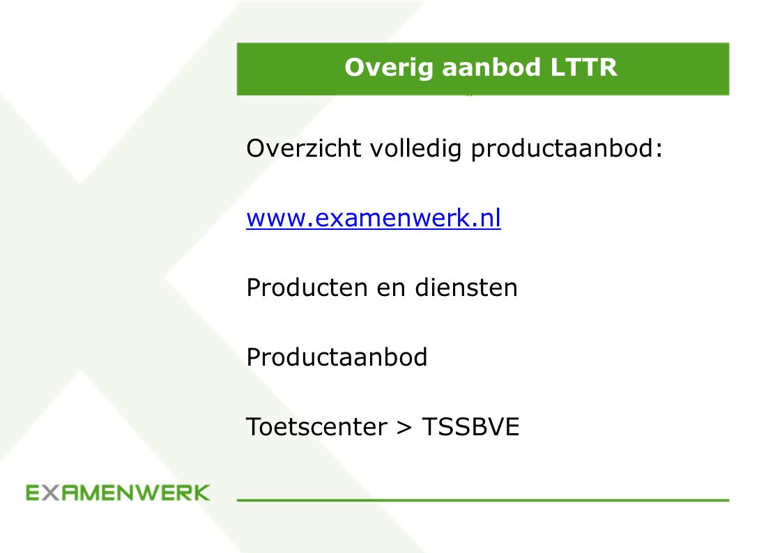 Overig aanbod LTTR Overzicht volledig productaanbod: www.examenwerk.nl. Producten en diensten. Productaanbod.