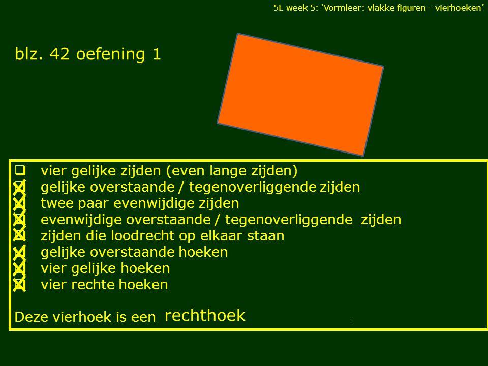 blz. 42 oefening 1 rechthoek vier gelijke zijden (even lange zijden)