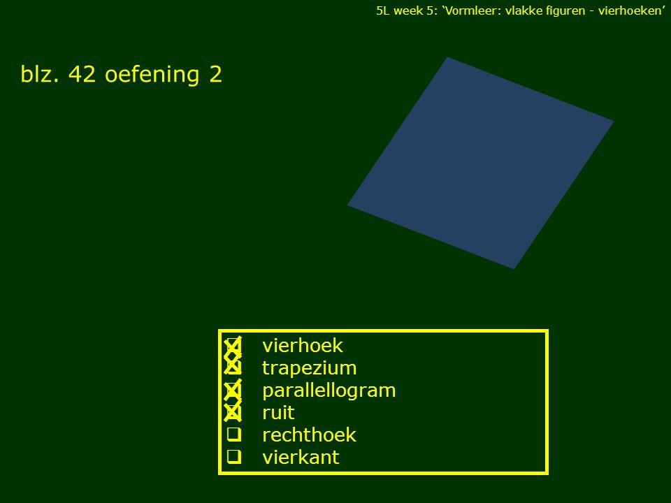 blz. 42 oefening 2 vierhoek trapezium parallellogram ruit rechthoek