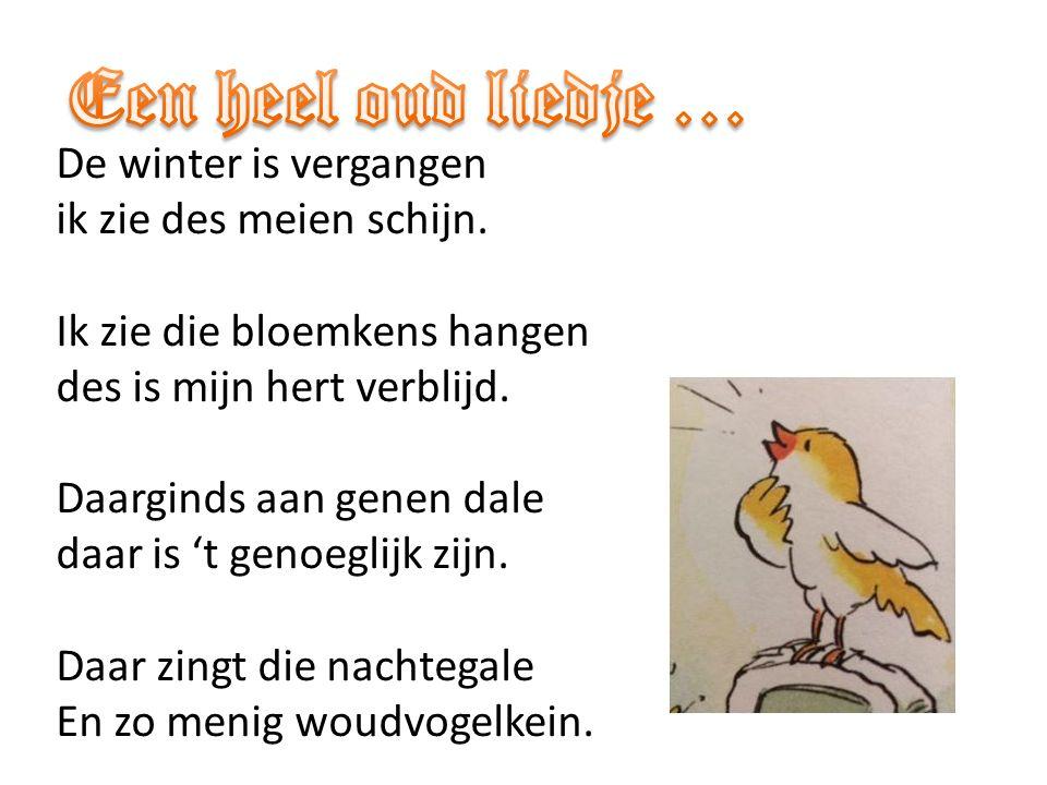 Een heel oud liedje … De winter is vergangen ik zie des meien schijn.