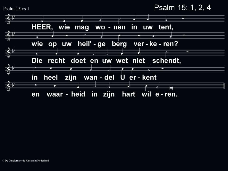 Psalm 15: 1, 2, 4
