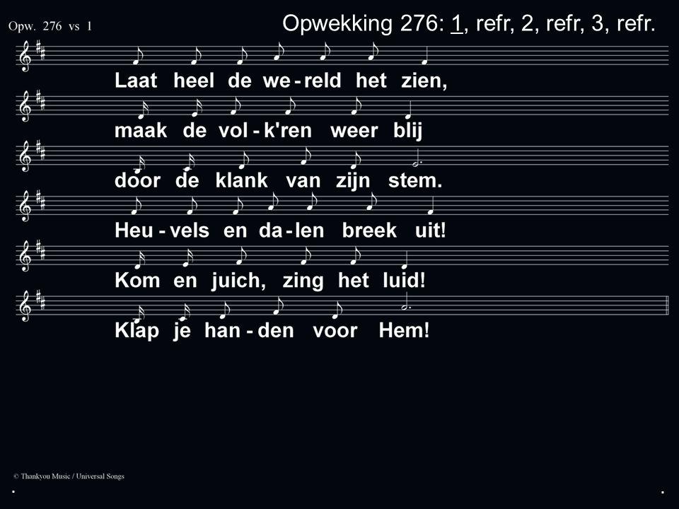 Opwekking 276: 1, refr, 2, refr, 3, refr.