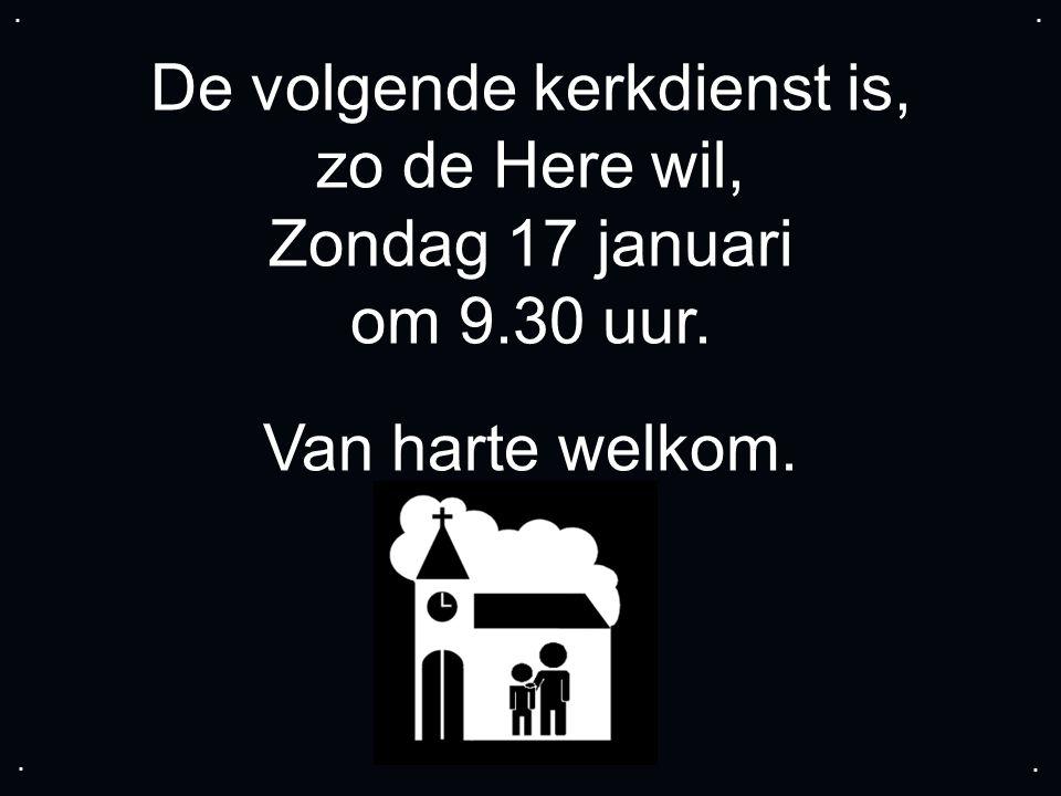 De volgende kerkdienst is, zo de Here wil, Zondag 17 januari