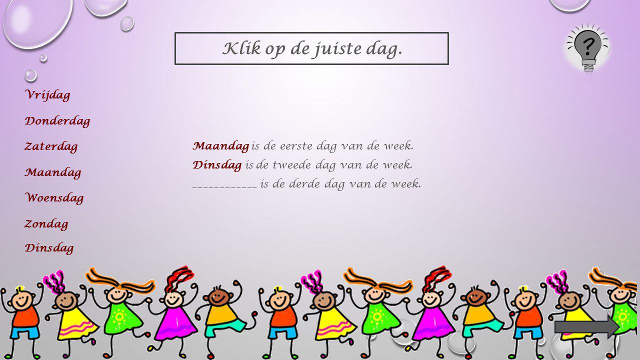 Klik op de juiste dag. Vrijdag Donderdag